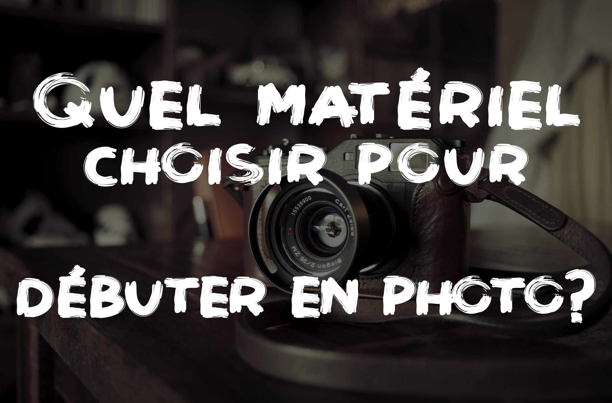 Quel matériel choisir pour débuter en photographie en 2020?